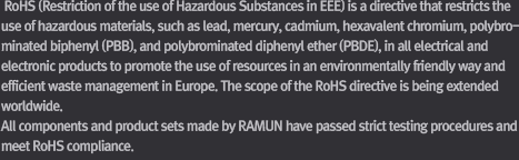 Restriction of Hazardous Substances Directive (RoHS) in EEE is a directive that restricts the use of hazardous materials, such as lead, mercury, cadmium, hexavalent chromium, polybrominated biphenyl (PBB), and polybrominated diphenyl ether (PBDE), in all electrical and electronic products to promote the use of resources in an environmentally friendly way and efficient waste management in Europe. The scope of the RoHS directive is being extended worldwide, including the U.S., Japan, and China. Only RoHS-compliant electrical and electronic products are allowed to be sold in Europe.